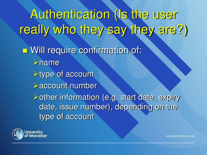 Authentication (Is the user really who they say they are?)