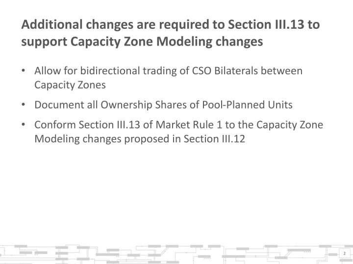 Additional changes are required to Section III.13 to support Capacity Zone Modeling changes