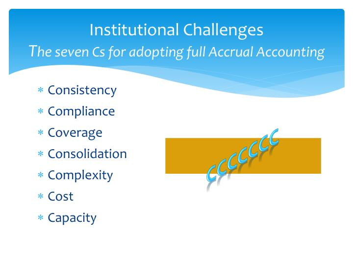 Institutional challenges t he seven cs for adopting full accrual accounting