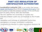 part viii regulation of certification authorities