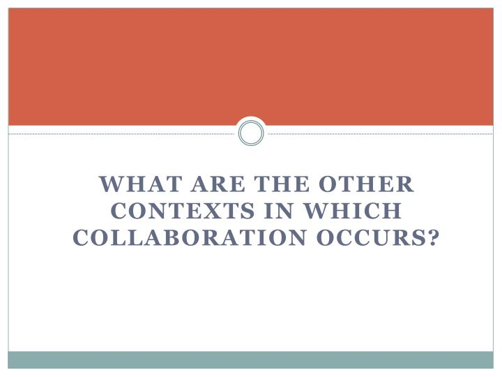 What are the OTHER contexts in which collaboration occurs?