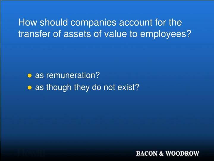 How should companies account for the transfer of assets of value to employees?