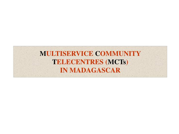 M ultiservice c ommunity t elecentres mcts in madagascar