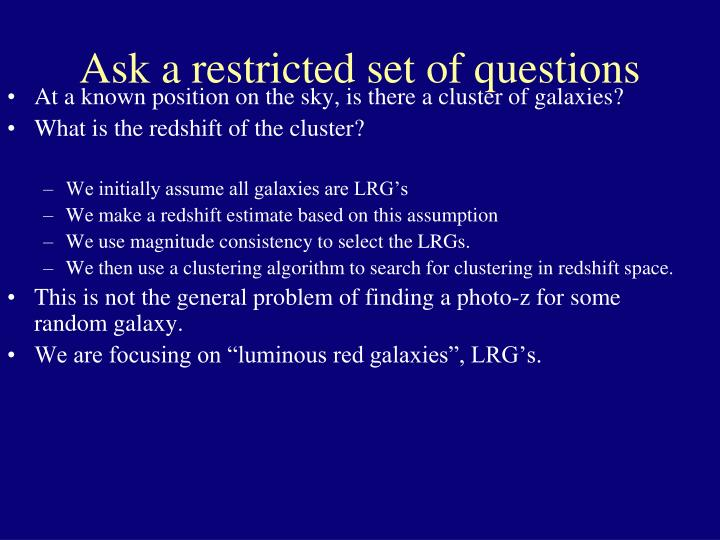 Ask a restricted set of questions