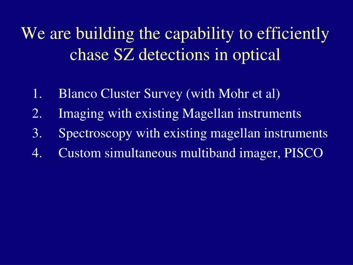 We are building the capability to efficiently chase SZ detections in optical