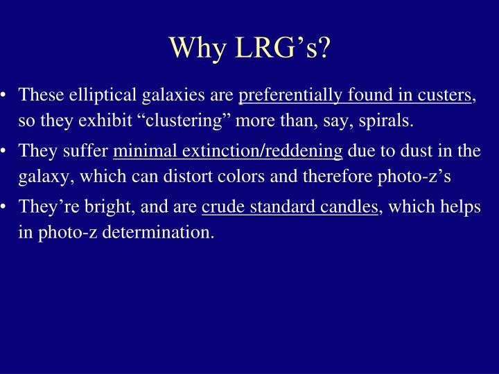 Why LRG's?