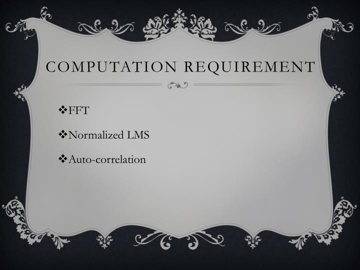 Computation requirement