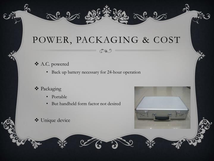 Power, packaging & Cost