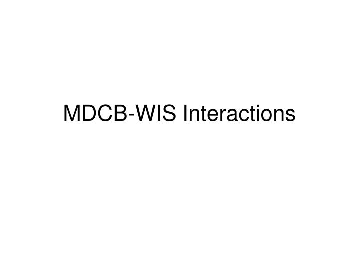 Mdcb wis interactions