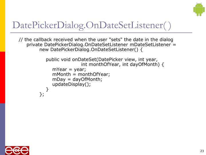 DatePickerDialog.OnDateSetListener( )