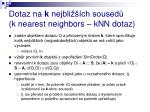 dotaz na k nejbli ch soused k nearest neighbors knn dotaz