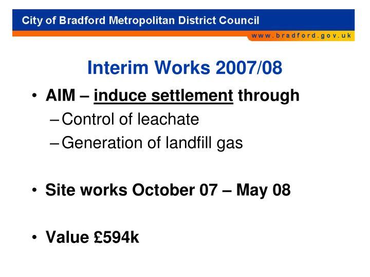 Interim Works 2007/08
