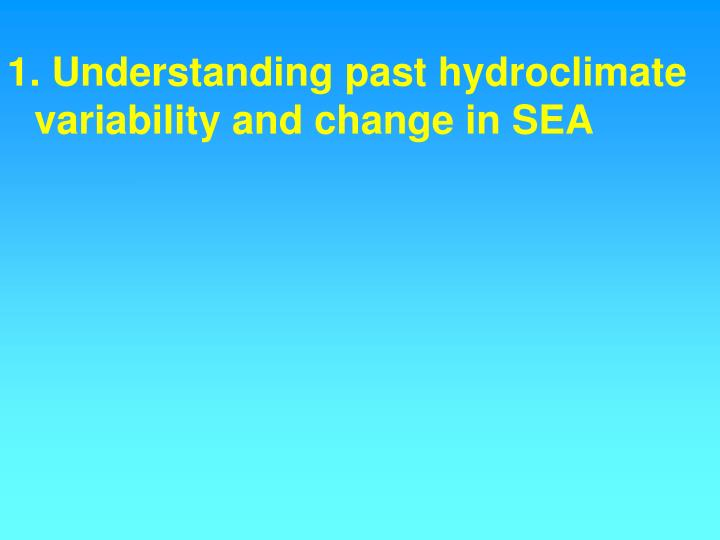 1. Understanding past hydroclimate variability and change in SEA