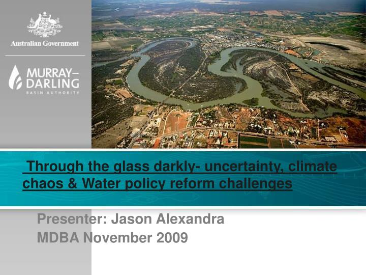 Through the glass darkly- uncertainty, climate chaos & Water policy reform challenges