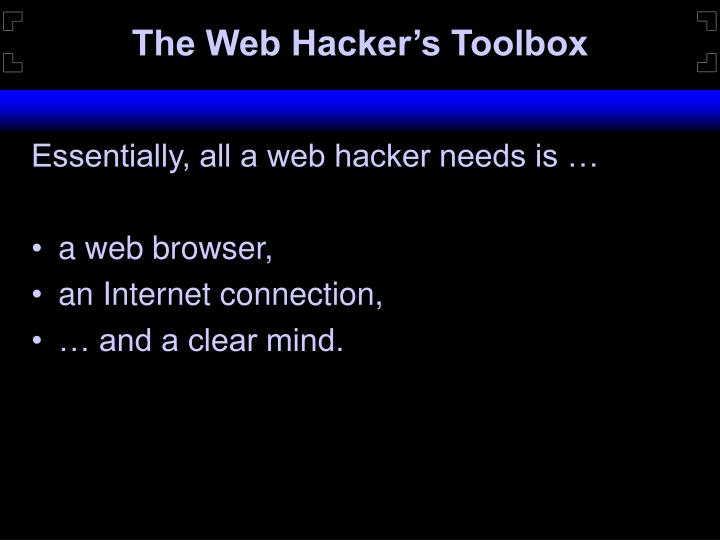 The Web Hacker's Toolbox