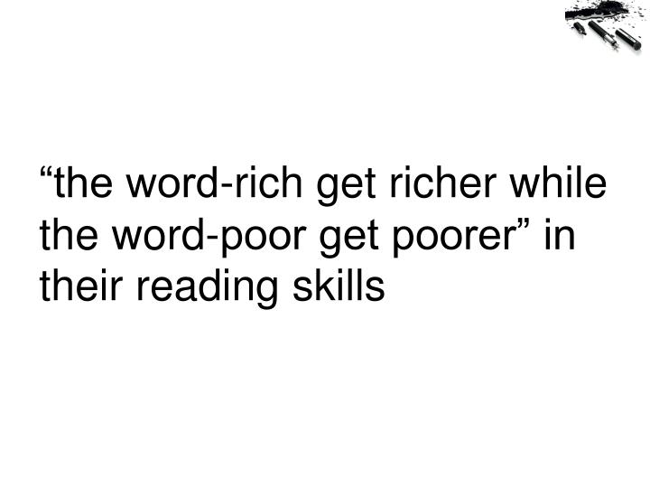 """""""the word-rich get richer while the word-poor get poorer"""" in their reading skills"""
