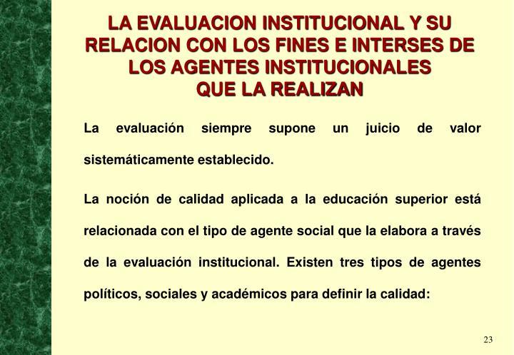LA EVALUACION INSTITUCIONAL Y SU RELACION CON LOS FINES E INTERSES DE LOS AGENTES INSTITUCIONALES