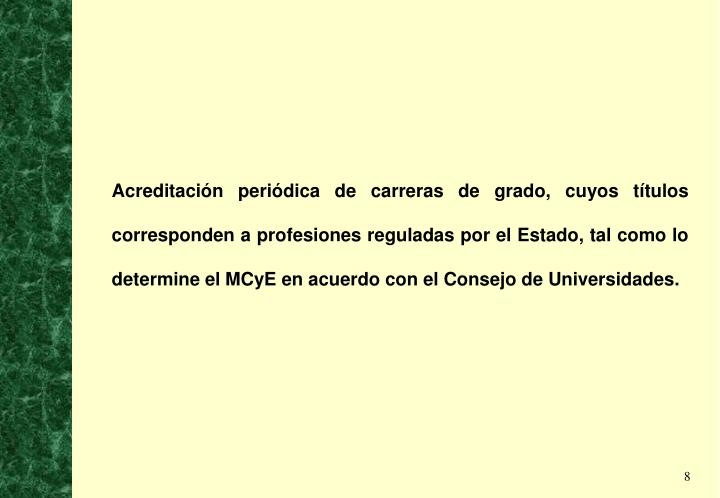 Acreditación periódica de carreras de grado, cuyos títulos corresponden a profesiones reguladas por el Estado, tal como lo determine el MCyE en acuerdo con el Consejo de Universidades.