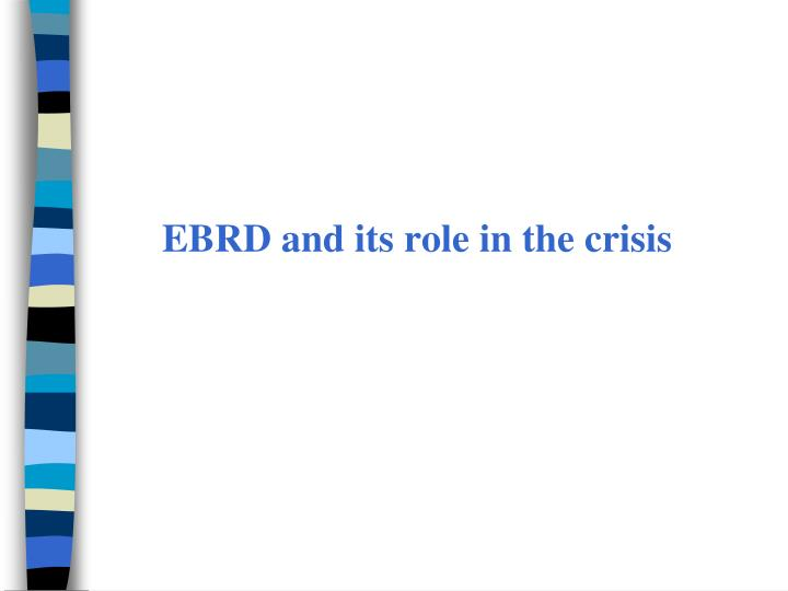 EBRD and its role in the crisis