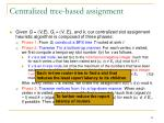 centralized tree based assignment
