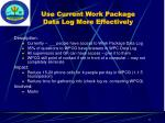 use current work package data log more effectively