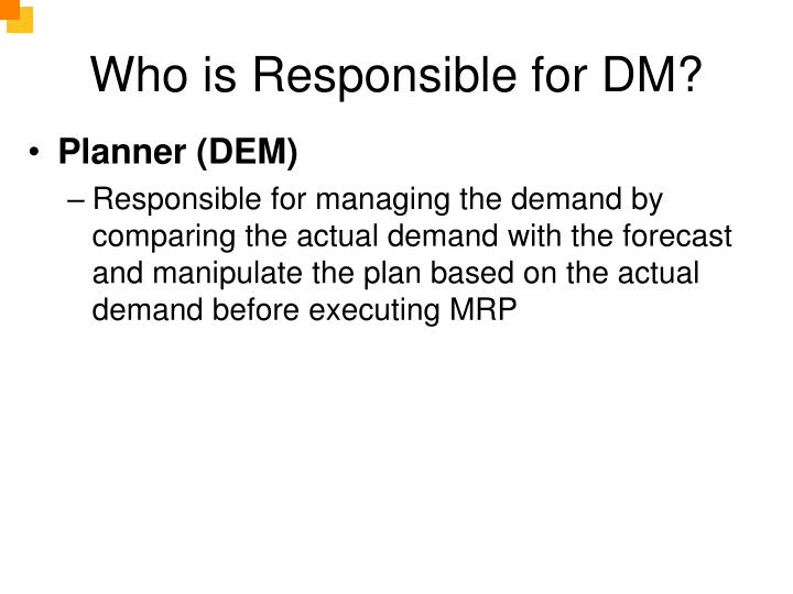 Who is Responsible for DM?