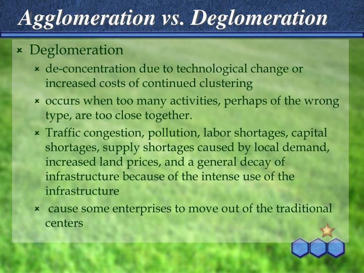 Agglomeration vs. Deglomeration