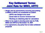 key settlement terms joint rate for miso arto