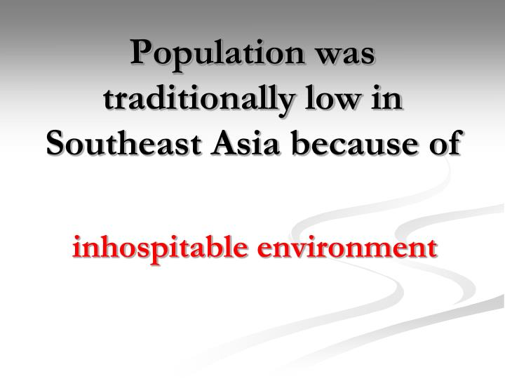 Population was traditionally low in Southeast Asia because of