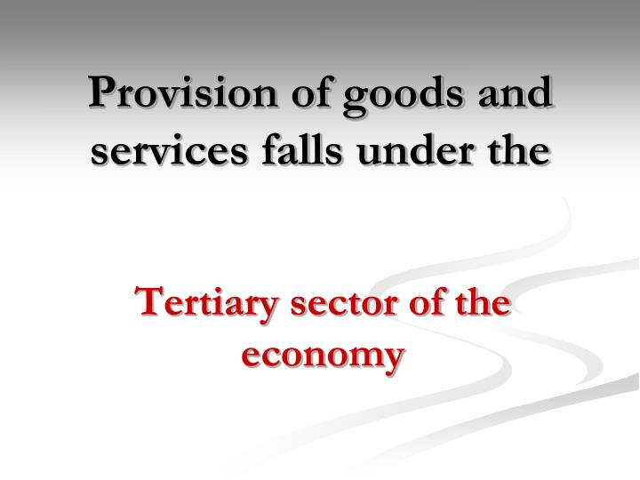 Provision of goods and services falls under the