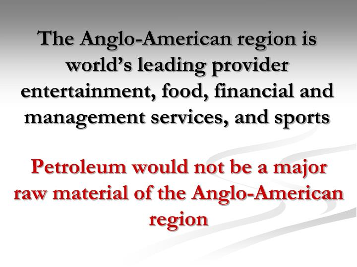 The Anglo-American region is world's leading provider entertainment, food, financial and management services, and sports