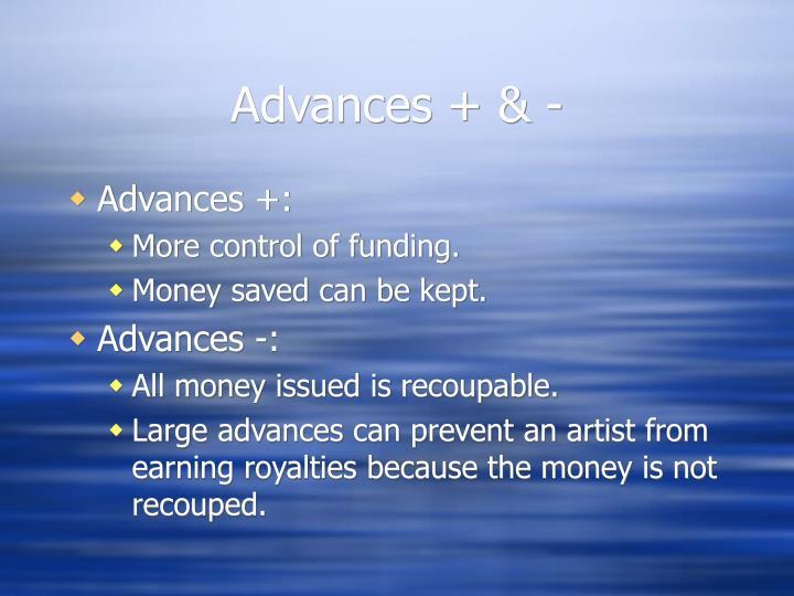 Advances + & -