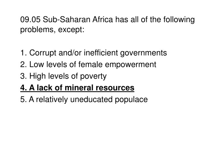 09.05 Sub-Saharan Africa has all of the following problems, except: