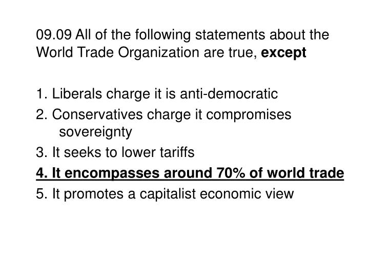 09.09 All of the following statements about the World Trade Organization are true,