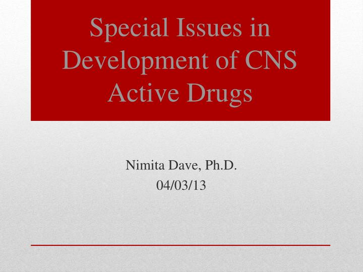 special issues in development of cns active drugs n.