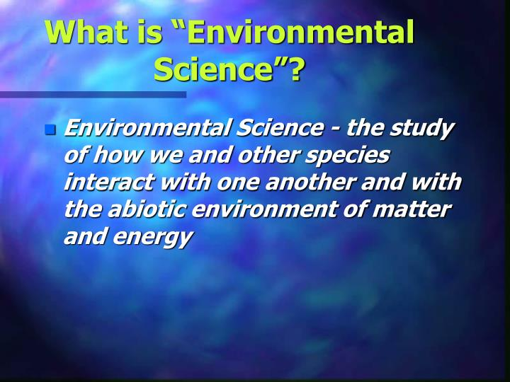 "What is ""Environmental Science""?"