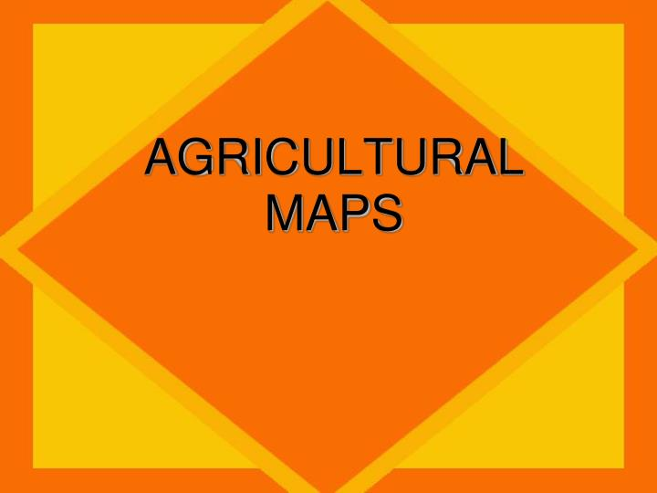AGRICULTURAL MAPS