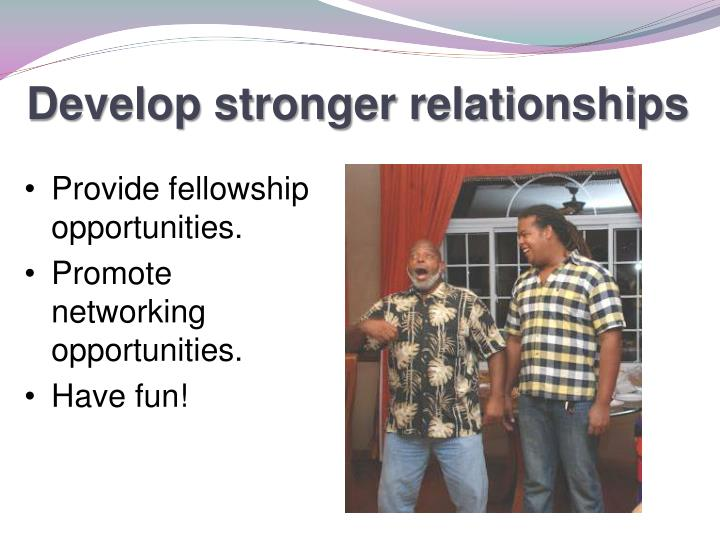 Develop stronger relationships