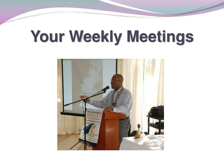 Your Weekly Meetings