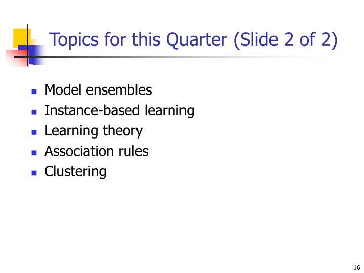Topics for this Quarter (Slide 2 of 2)