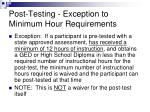 post testing exception to minimum hour requirements