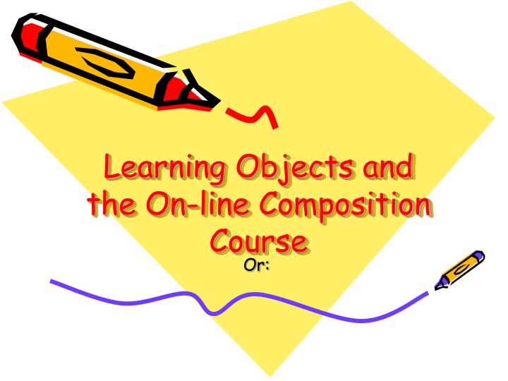 learning objects and the on line composition course n.