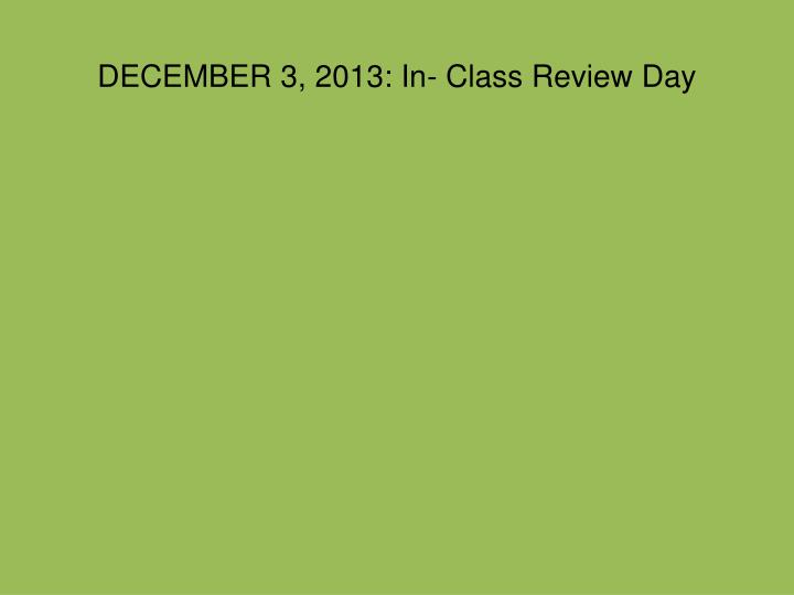 DECEMBER 3, 2013: In- Class Review Day
