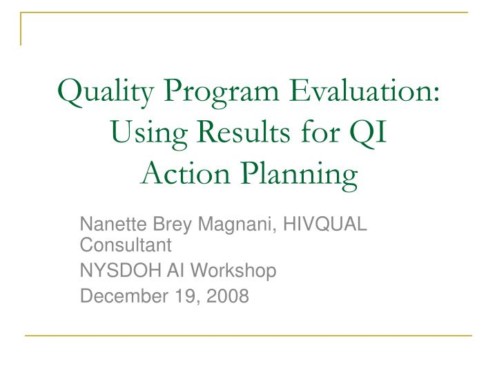 quality program evaluation using results for qi action planning n.