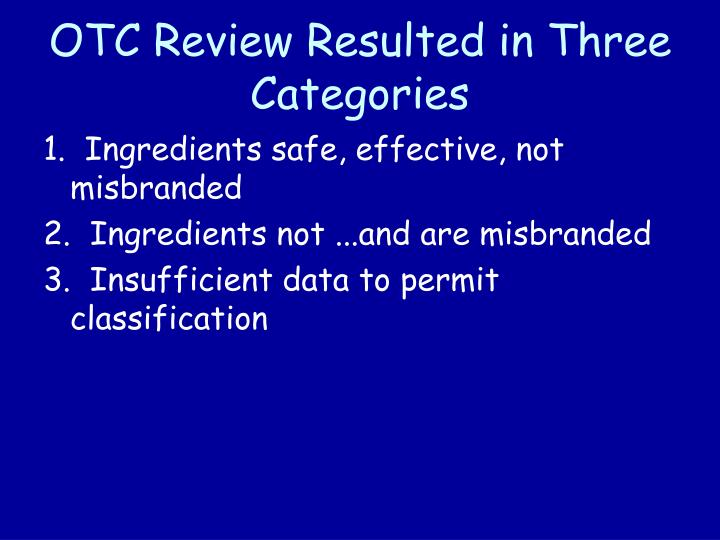 OTC Review Resulted in Three Categories