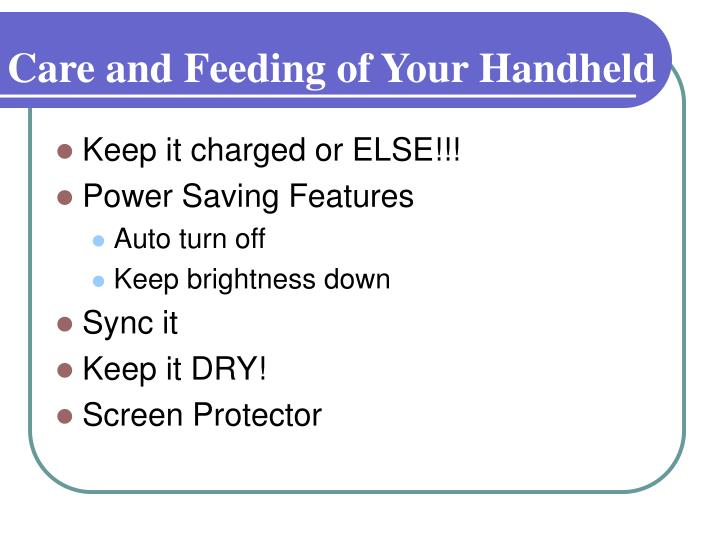 Care and Feeding of Your Handheld