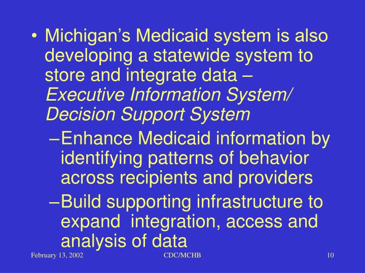 Michigan's Medicaid system is also developing a statewide system to store and integrate data –