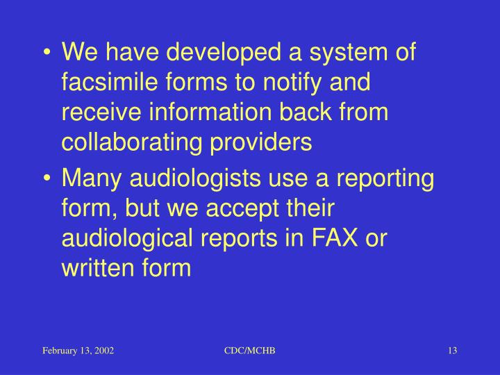 We have developed a system of facsimile forms to notify and receive information back from collaborating providers