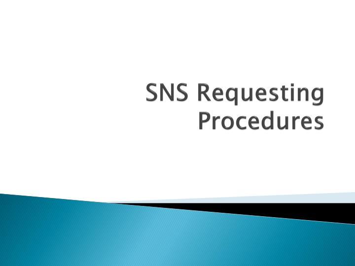 SNS Requesting Procedures