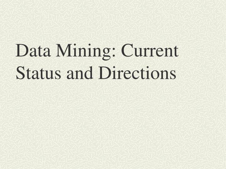 data mining current status and directions n.